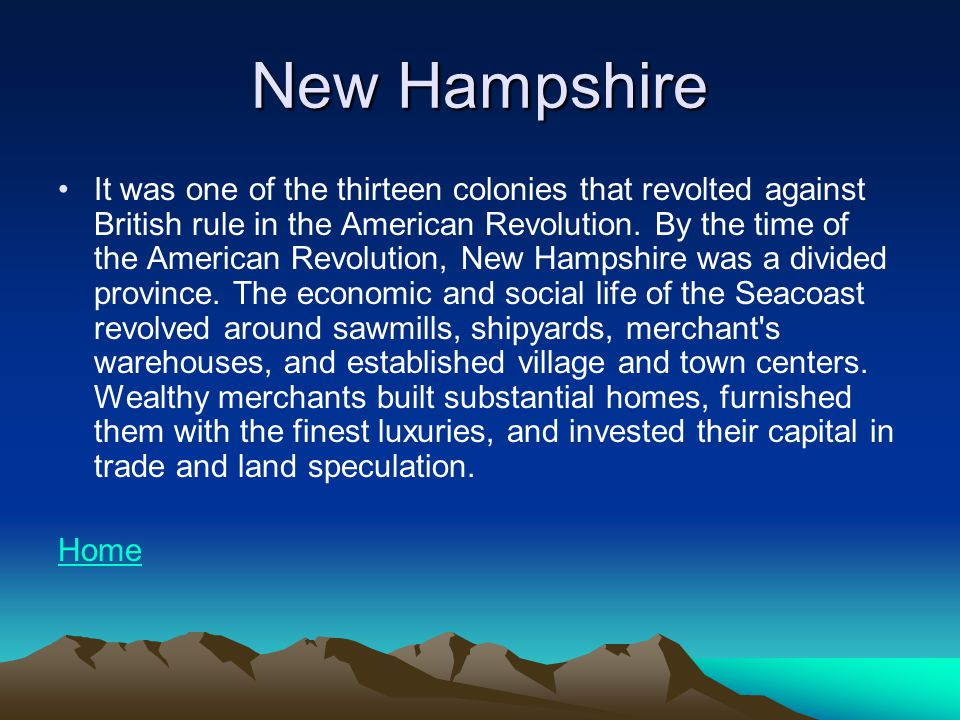 New Hampshire It was one of the thirteen colonies that revolted against British rule in the American Revolution.