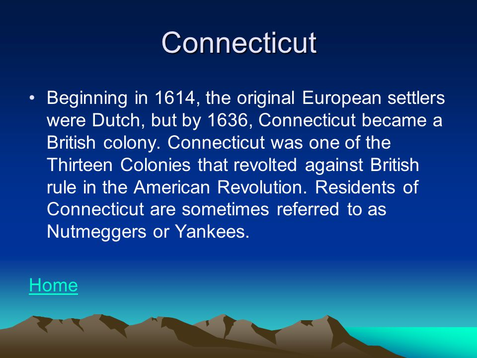 Connecticut Beginning in 1614, the original European settlers were Dutch, but by 1636, Connecticut became a British colony.