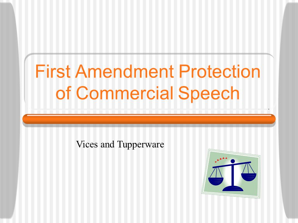 First Amendment Protection of Commercial Speech Vices and Tupperware