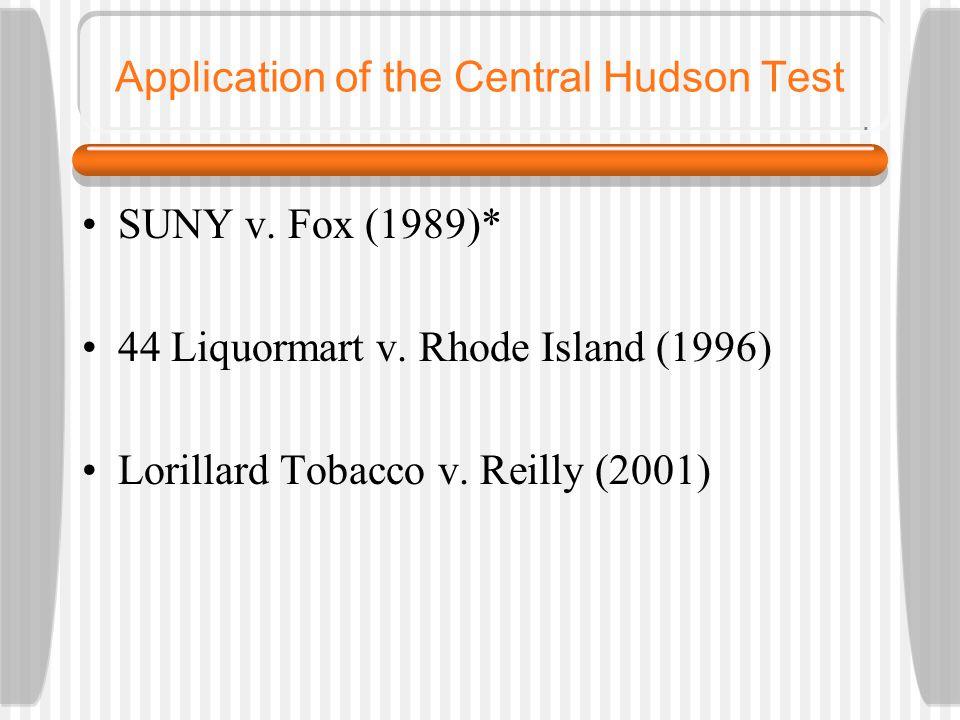 Application of the Central Hudson Test SUNY v. Fox (1989)* 44 Liquormart v.