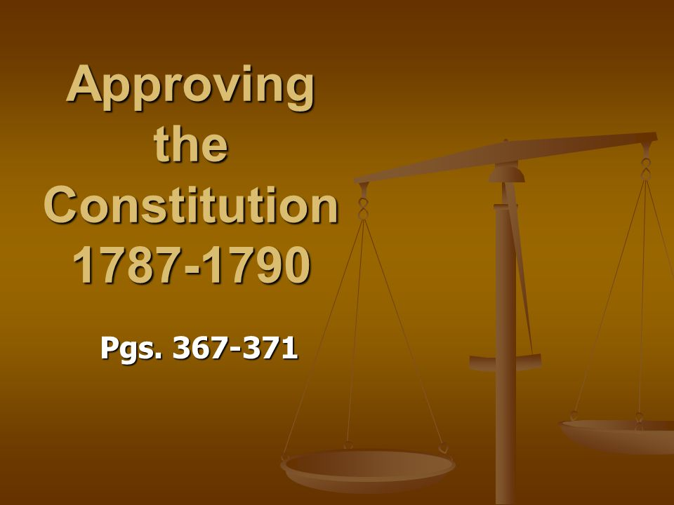 Approving the Constitution 1787-1790 Pgs. 367-371
