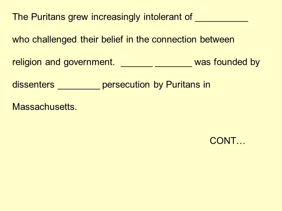 The Puritans grew increasingly intolerant of __________ who challenged their belief in the connection between religion and government. ______ _______
