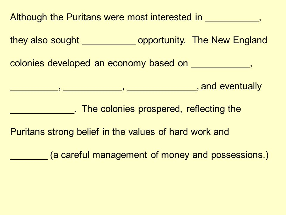 Although the Puritans were most interested in __________, they also sought __________ opportunity. The New England colonies developed an economy based