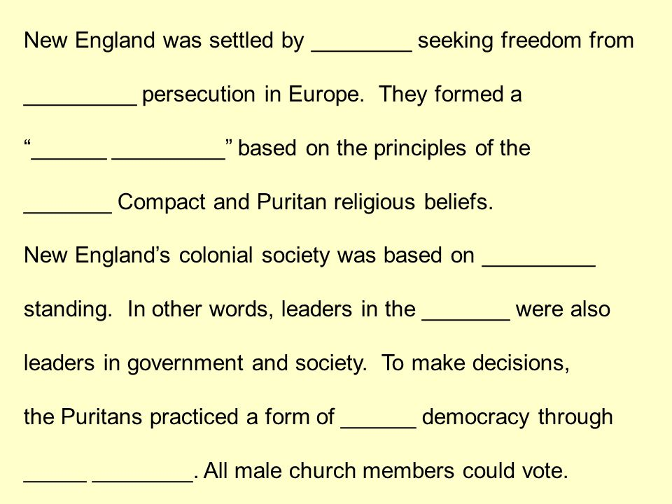 """New England was settled by ________ seeking freedom from _________ persecution in Europe. They formed a """"______ _________"""" based on the principles of"""