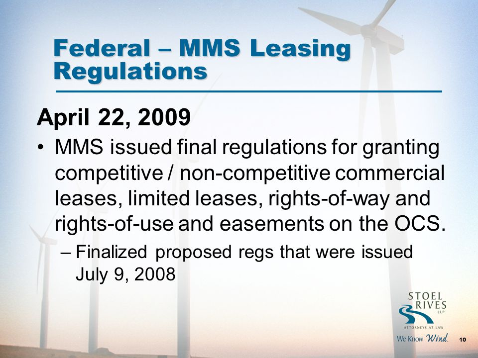 Federal – MMS Leasing Regulations MMS issued final regulations for granting competitive / non-competitive commercial leases, limited leases, rights-of-way and rights-of-use and easements on the OCS.