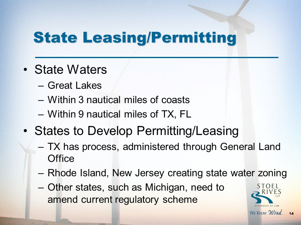 State Leasing/Permitting State Waters –Great Lakes –Within 3 nautical miles of coasts –Within 9 nautical miles of TX, FL States to Develop Permitting/Leasing –TX has process, administered through General Land Office –Rhode Island, New Jersey creating state water zoning –Other states, such as Michigan, need to amend current regulatory scheme 14
