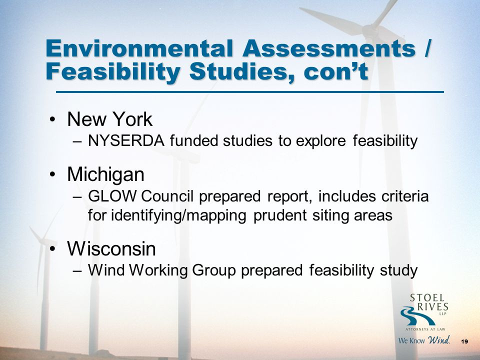 New York –NYSERDA funded studies to explore feasibility Michigan –GLOW Council prepared report, includes criteria for identifying/mapping prudent siting areas Wisconsin –Wind Working Group prepared feasibility study 19 Environmental Assessments / Feasibility Studies, con't