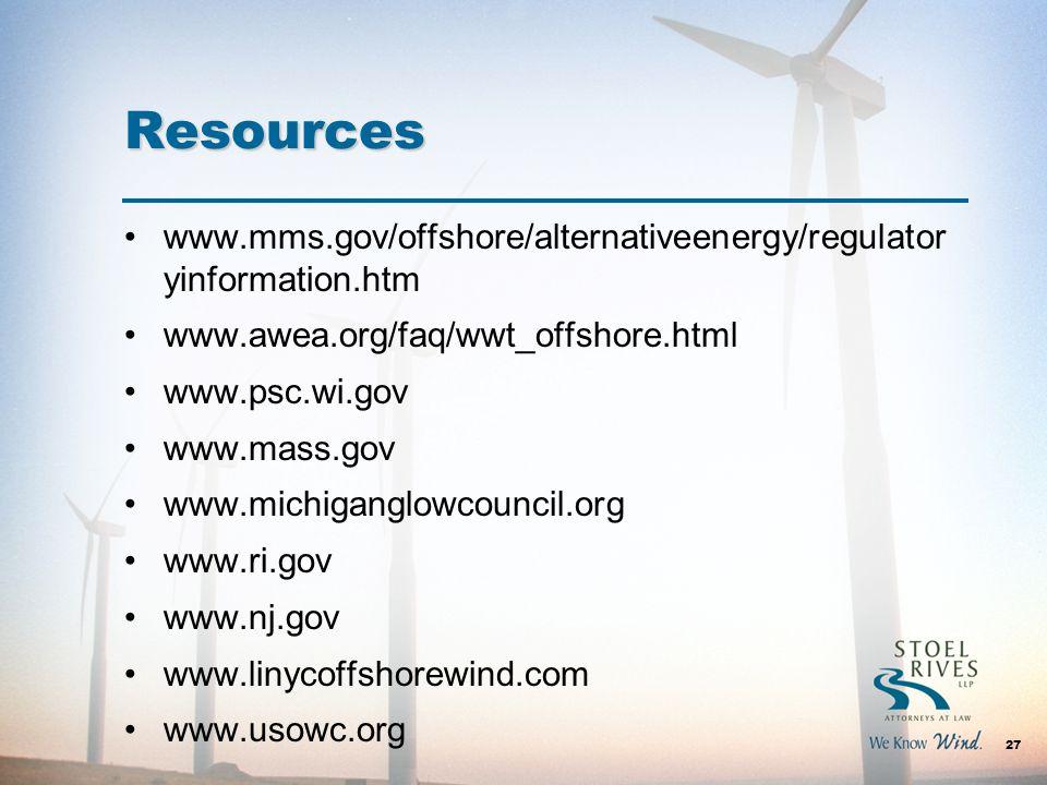 Resources 27 www.mms.gov/offshore/alternativeenergy/regulator yinformation.htm www.awea.org/faq/wwt_offshore.html www.psc.wi.gov www.mass.gov www.mich
