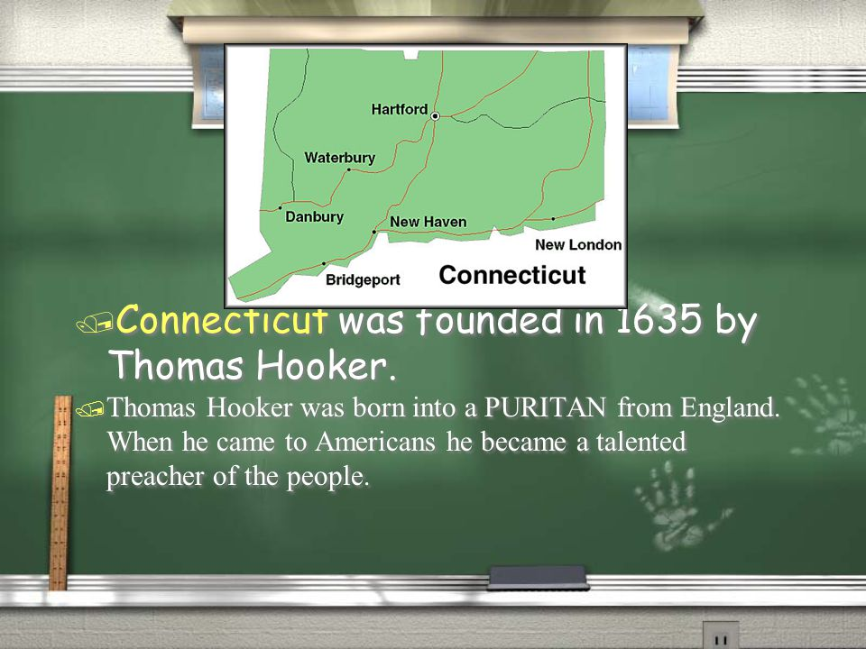 / Connecticut was founded in 1635 by Thomas Hooker.