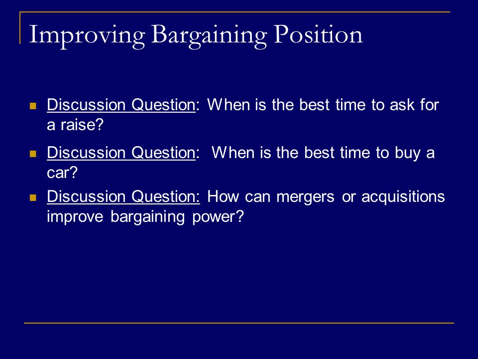 Improving Bargaining Position Discussion Question: When is the best time to ask for a raise.