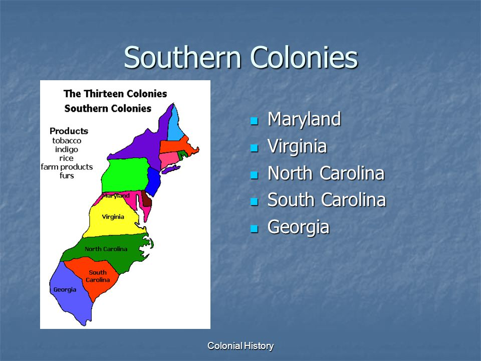 Colonial History Southern Colonies Maryland Maryland Virginia Virginia North Carolina North Carolina South Carolina South Carolina Georgia Georgia