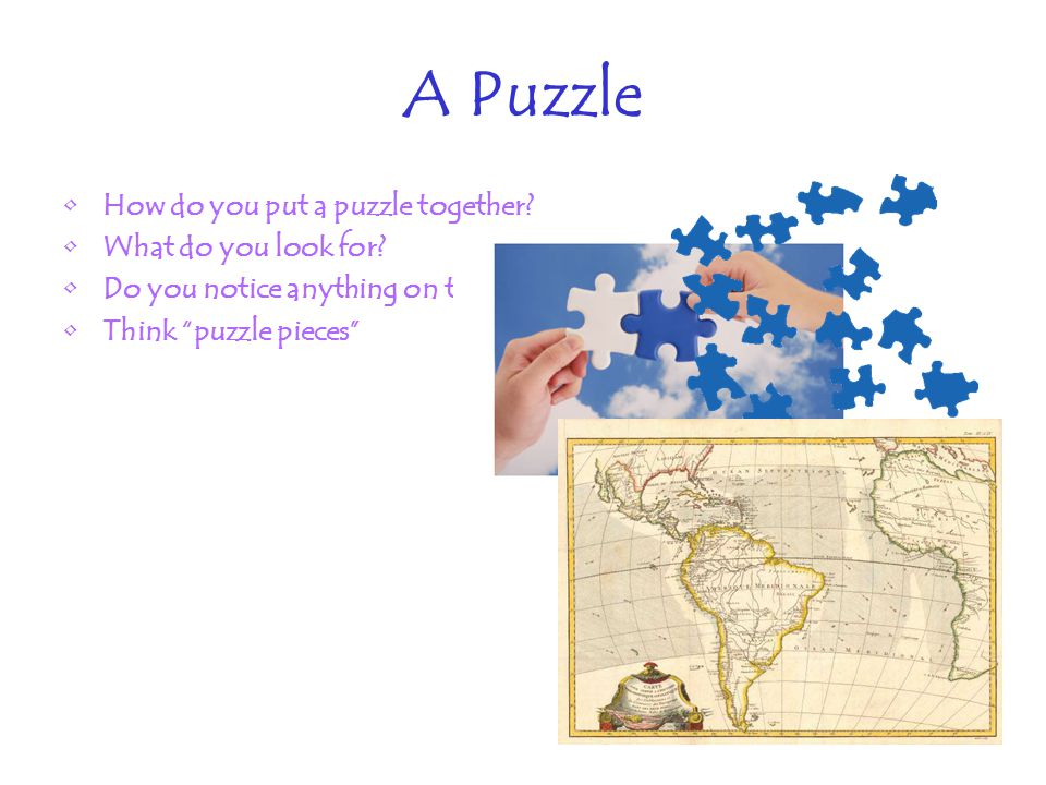 A Puzzle How do you put a puzzle together.What do you look for.