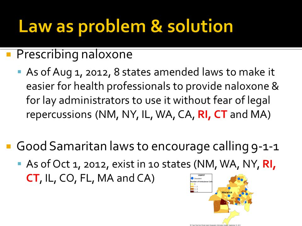  Prescribing naloxone  As of Aug 1, 2012, 8 states amended laws to make it easier for health professionals to provide naloxone & for lay administrat