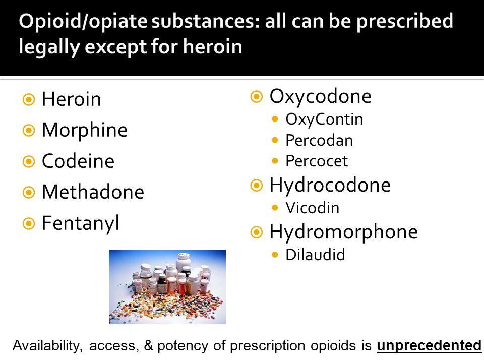  Oxycodone OxyContin Percodan Percocet  Hydrocodone Vicodin  Hydromorphone Dilaudid  Heroin  Morphine  Codeine  Methadone  Fentanyl Availability, access, & potency of prescription opioids is unprecedented
