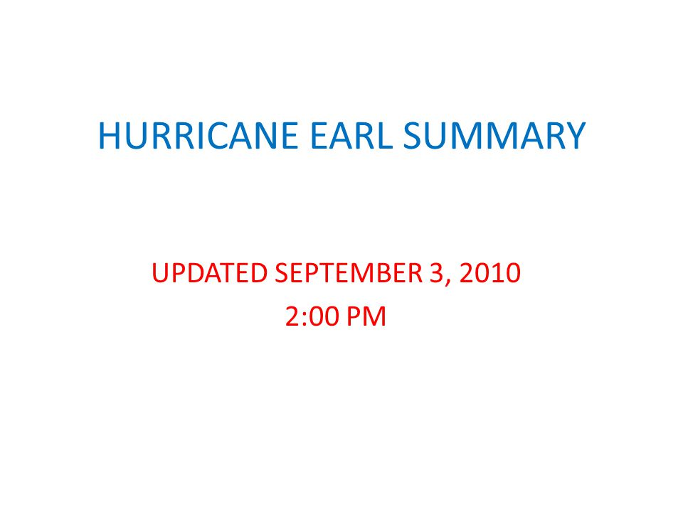 HURRICANE EARL SUMMARY UPDATED SEPTEMBER 3, 2010 2:00 PM