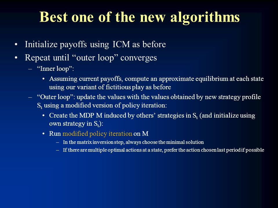 "Best one of the new algorithms Initialize payoffs using ICM as before Repeat until ""outer loop"" converges –""Inner loop"": Assuming current payoffs, com"