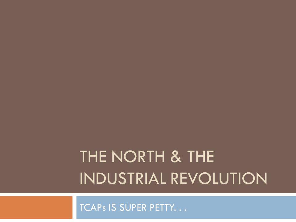 THE NORTH & THE INDUSTRIAL REVOLUTION TCAPs IS SUPER PETTY...