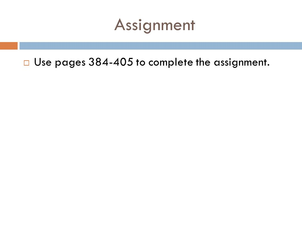 Assignment  Use pages 384-405 to complete the assignment.