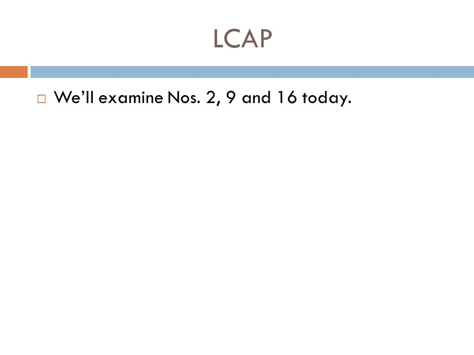 LCAP  We'll examine Nos. 2, 9 and 16 today.