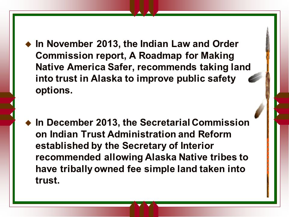April 2014, Department of Interior puts forth a proposed rule that would lift the 'Alaska Exception' and allow the Department of Interior to take Alaska tribal fee land into trust.