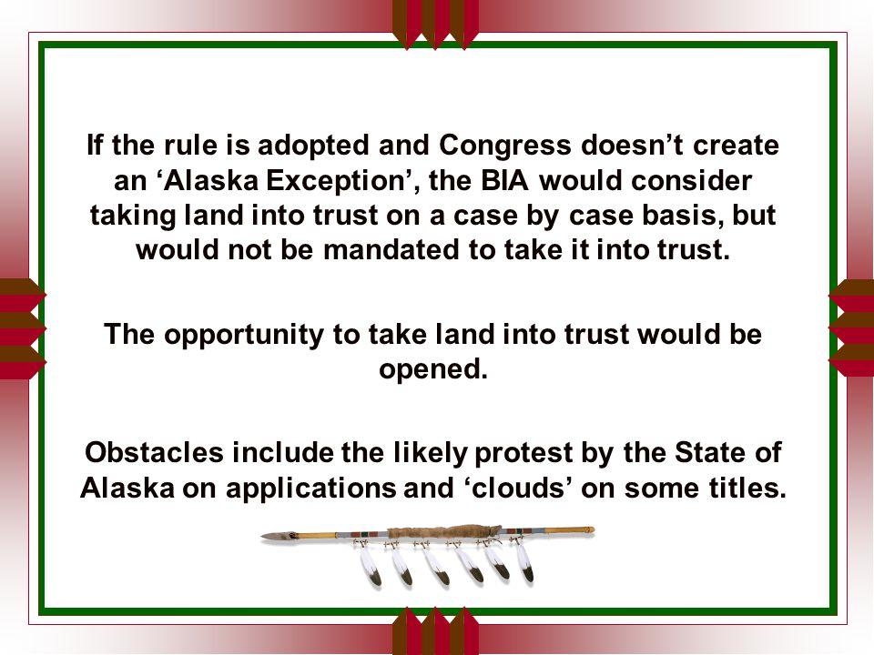 If the path is opened for tribes to place land in trust, each tribe would be affected differently depending on the things such as the amount of land owned, location, ownership of subsurface, and resources on the land.