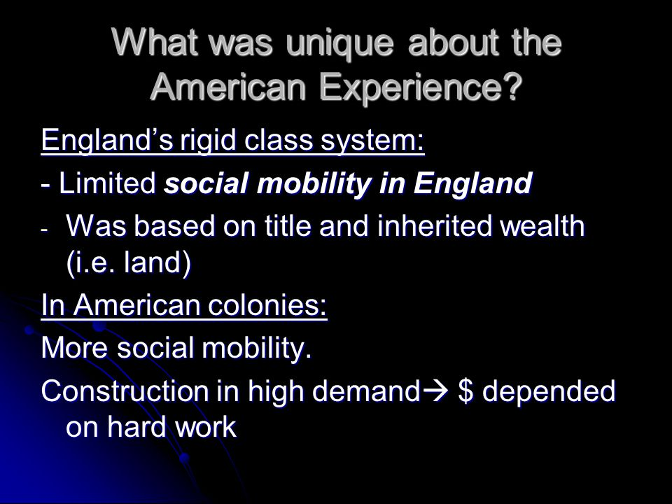 What was unique about the American Experience.