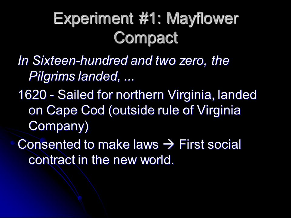 Experiment #1: Mayflower Compact In Sixteen-hundred and two zero, the Pilgrims landed,...