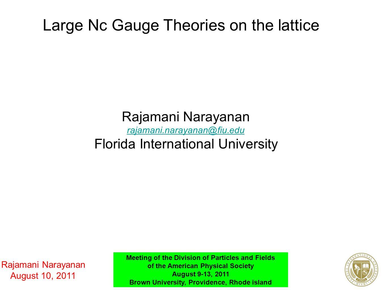 Large Nc Gauge Theories on the lattice Rajamani Narayanan rajamani.narayanan@fiu.edu Florida International University Rajamani Narayanan August 10, 20