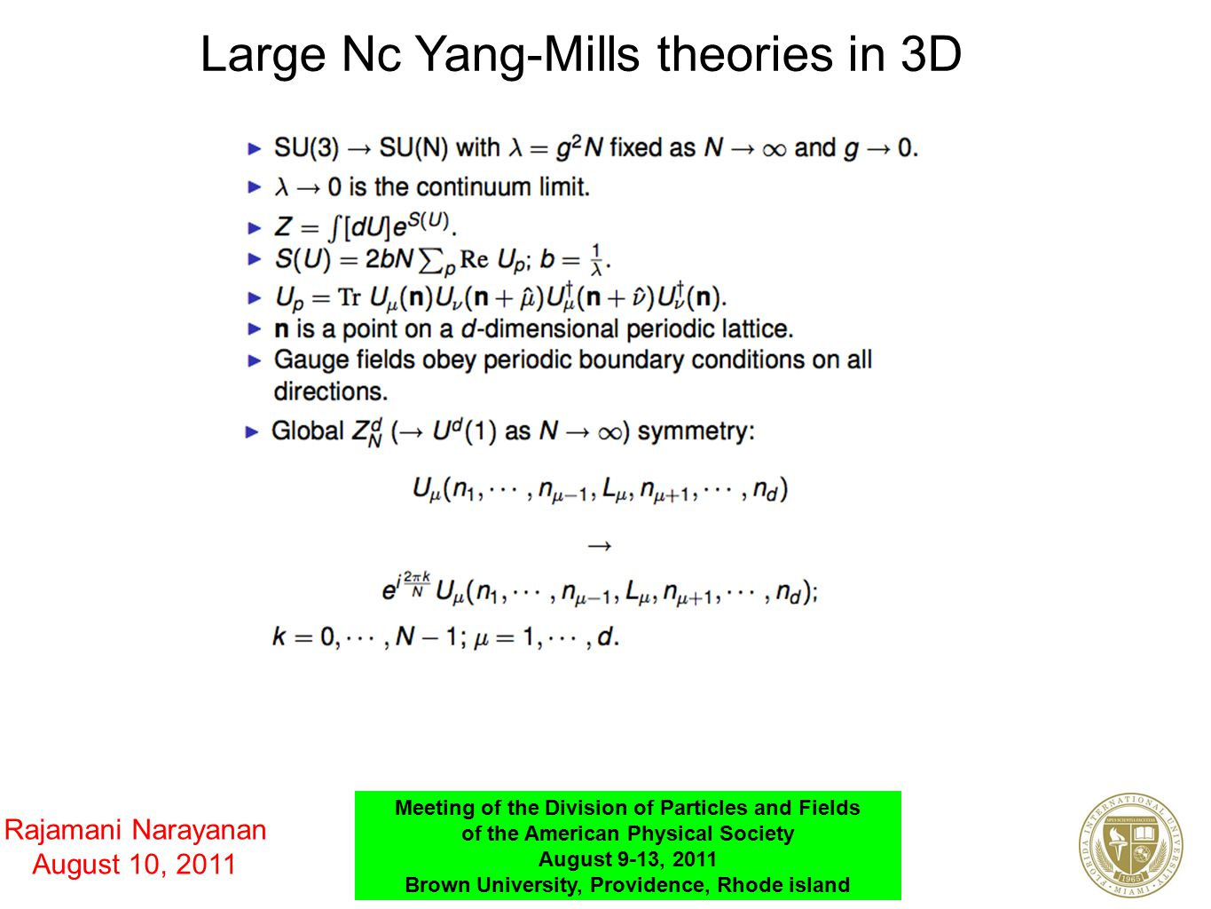 Rajamani Narayanan August 10, 2011 Meeting of the Division of Particles and Fields of the American Physical Society August 9-13, 2011 Brown University, Providence, Rhode island Large Nc Yang-Mills theories in 3D