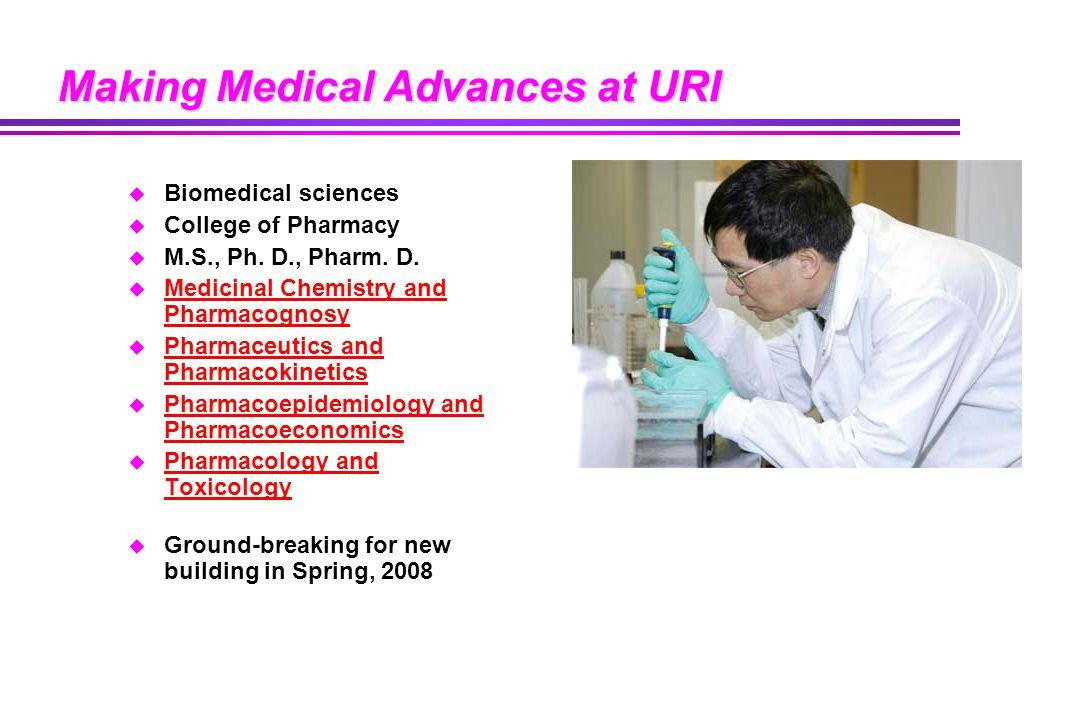 Making Medical Advances at URI u Biomedical sciences u College of Pharmacy u M.S., Ph.