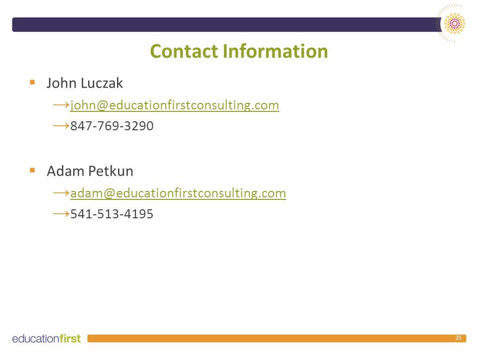 Contact Information  John Luczak → john@educationfirstconsulting.com john@educationfirstconsulting.com → 847-769-3290  Adam Petkun → adam@educationf