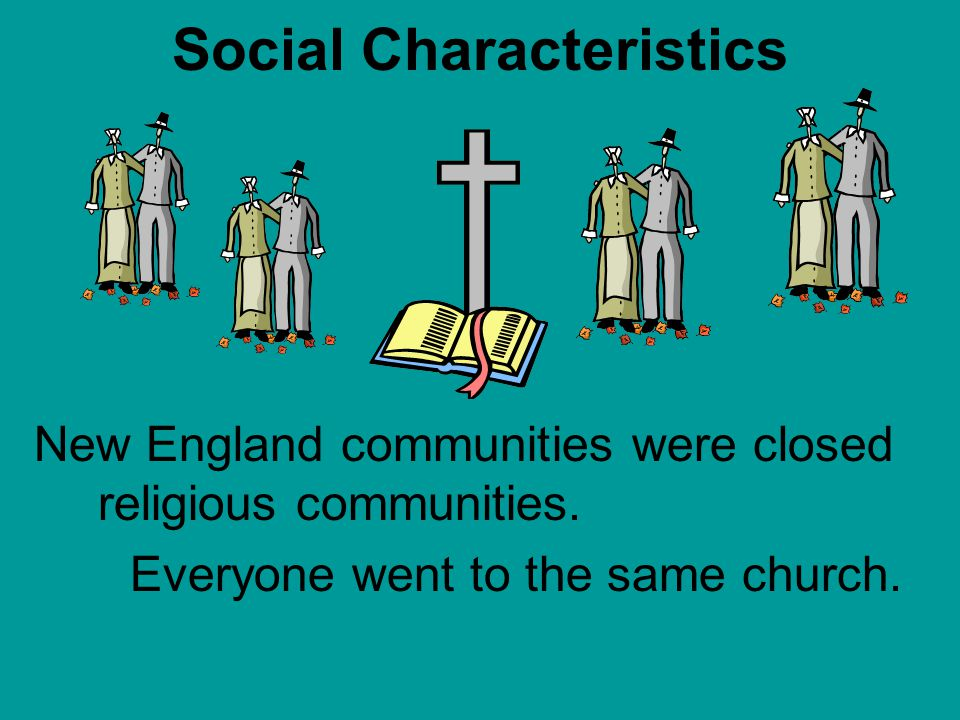Social Characteristics 1) New England's colonial society and government was based on religious standing (the religious leaders were also the political
