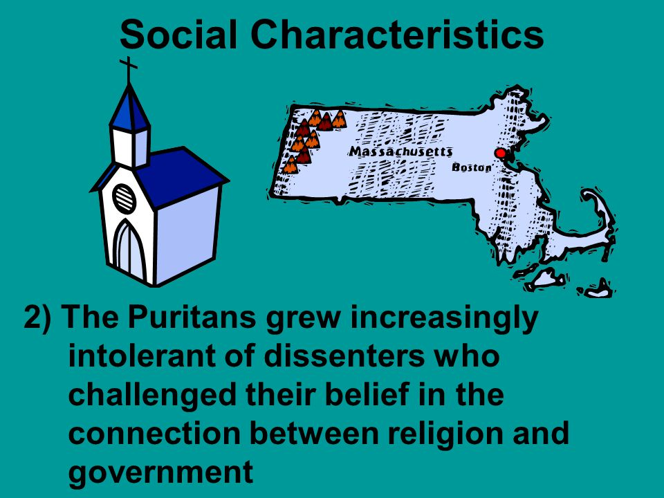 Social Characteristics New England communities were closed religious communities. Everyone went to the same church.