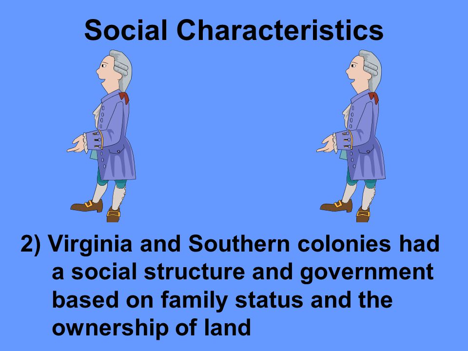 "Social Characteristics ""Cavaliers"" were rich nobility from England who were given land grants by the king."