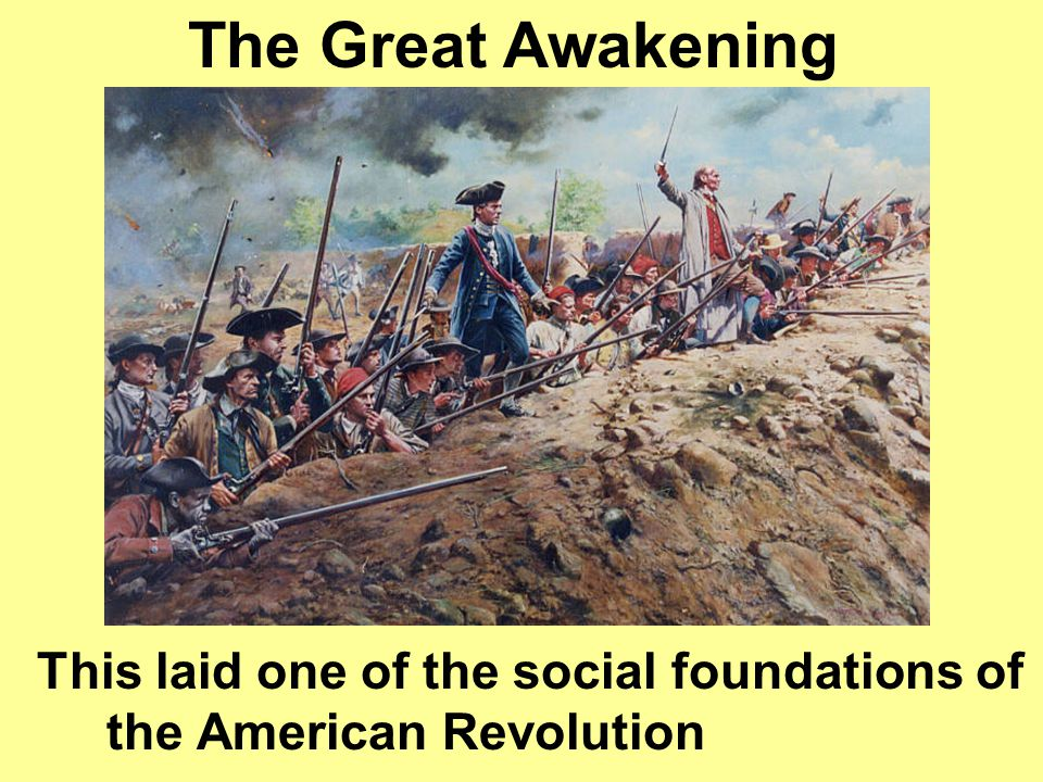 """The Great Awakening"" Religions such as Baptists and Methodists gain many followers. Challenged people's ideas about the established religious and gov"