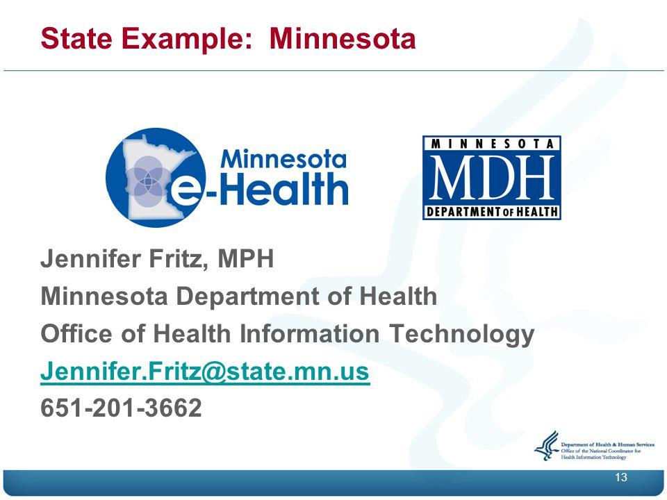 State Example: Minnesota Jennifer Fritz, MPH Minnesota Department of Health Office of Health Information Technology Jennifer.Fritz@state.mn.us 651-201-3662 13