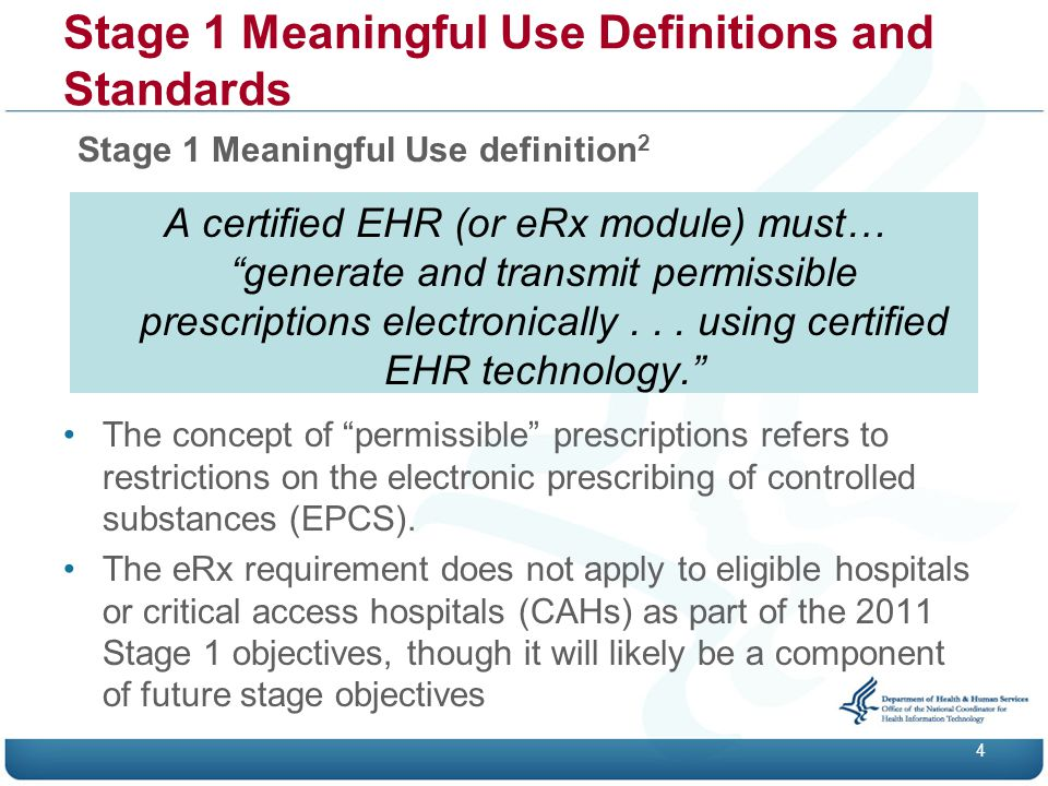 Stage 1 Meaningful Use Definitions and Standards 4 Stage 1 Meaningful Use definition 2 The concept of permissible prescriptions refers to restrictions on the electronic prescribing of controlled substances (EPCS).