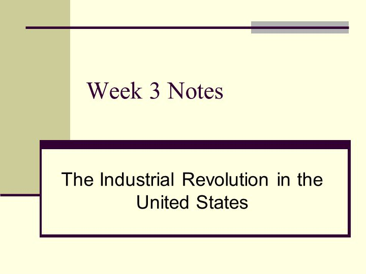 Week 3 Notes The Industrial Revolution in the United States