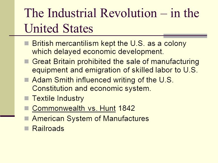 The Industrial Revolution – in the United States British mercantilism kept the U.S.