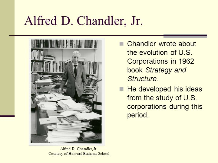Alfred D. Chandler, Jr. Chandler wrote about the evolution of U.S.