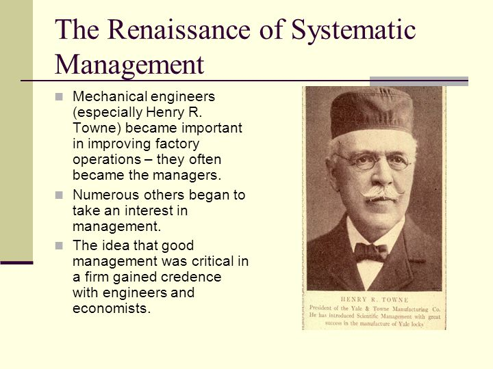 The Renaissance of Systematic Management Mechanical engineers (especially Henry R.