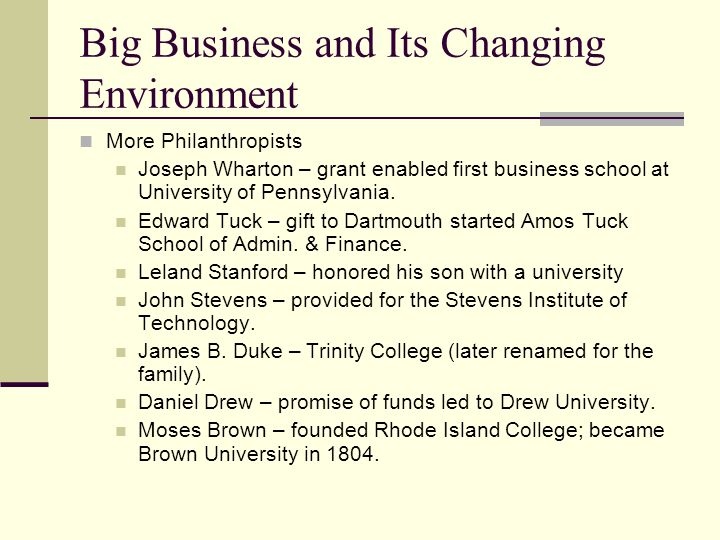 Big Business and Its Changing Environment More Philanthropists Joseph Wharton – grant enabled first business school at University of Pennsylvania.