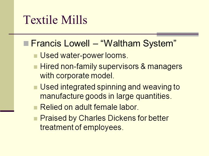Textile Mills Francis Lowell – Waltham System Used water-power looms.