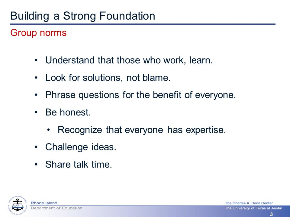 2008-2009 33 Building a Strong Foundation Group norms Understand that those who work, learn.