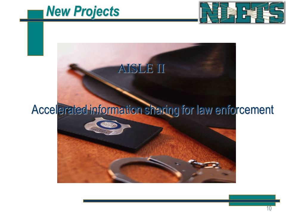 10 New Projects Accelerated information sharing for law enforcement AISLE II