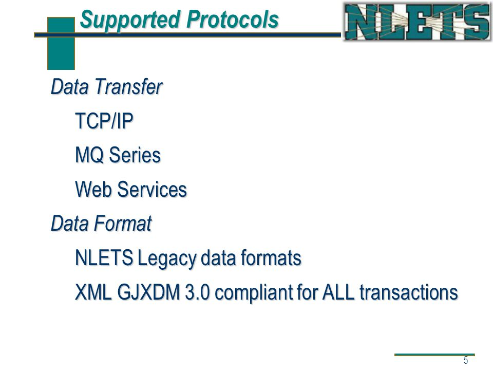 5 Data Transfer TCP/IP MQ Series Web Services Data Format NLETS Legacy data formats XML GJXDM 3.0 compliant for ALL transactions Supported Protocols