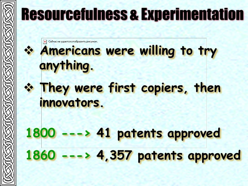 Resourcefulness & Experimentation  Americans were willing to try anything.