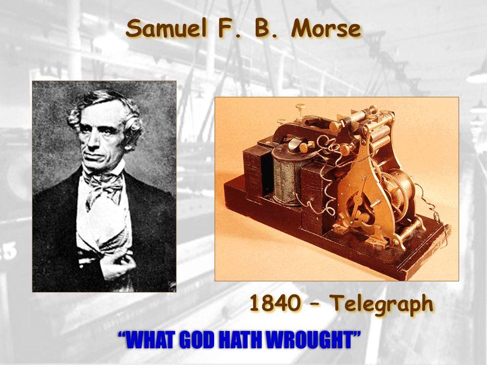 "Samuel F. B. Morse 1840 – Telegraph ""WHAT GOD HATH WROUGHT"""