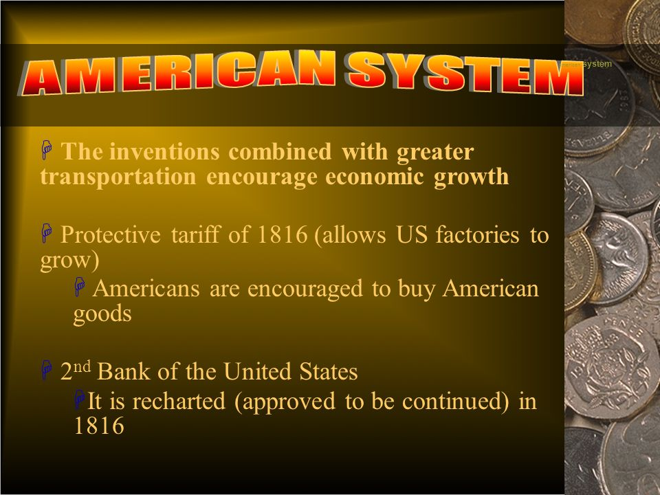 american system H The inventions combined with greater transportation encourage economic growth H Protective tariff of 1816 (allows US factories to gr