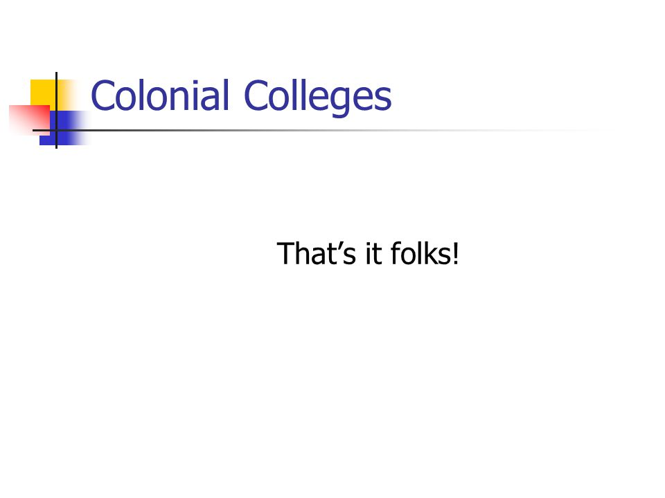 Colonial Colleges That's it folks!